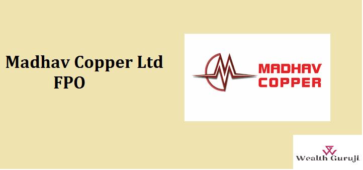 Madhav Copper Ltd FPO