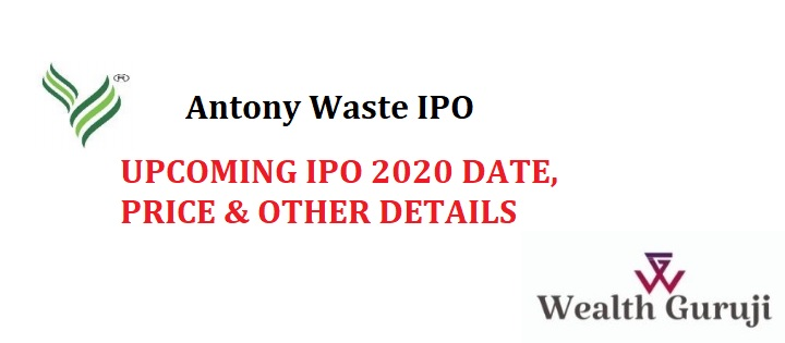 ANTONY WASTE IPO UPCOMING IPO 2020 DATE, PRICE & OTHER DETAILS